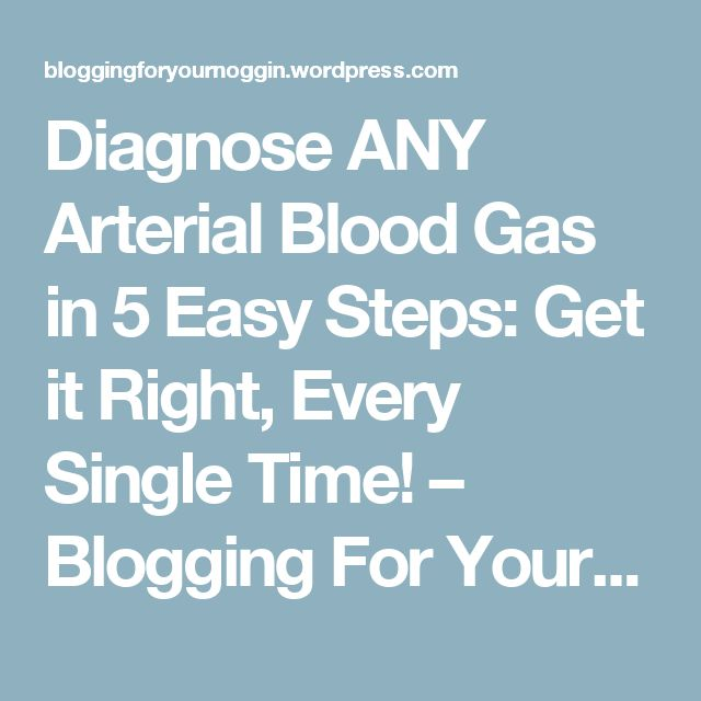 Diagnose ANY Arterial Blood Gas in 5 Easy Steps: Get it Right, Every Single Time! – Blogging For Your Noggin