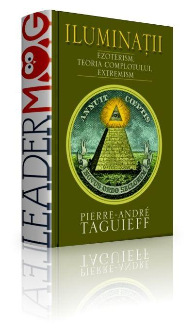 Iluminatii - Pierre-Andre Taguieff - Iluminatii din Bavaria au fost imaginea ameninţătoare a subversiunii, a haosului revoluţionar şi a dictaturii criminale. Realitatea istorica a Ordinului Iluminaţilor a fost mistificată, supusă ideologizarii, iar fondatorul lui - socotit urmaşul lui Satana.