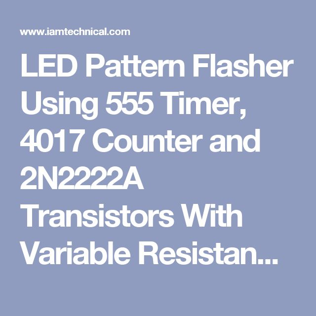 led pattern flasher using 555 timer, 4017 counter and 2n2222a