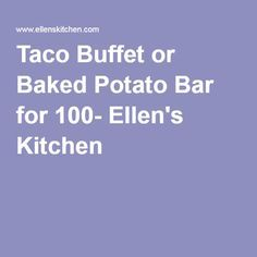 The Best website - cooking for crowds.  This page is a definite keeper:  Taco Buffet or Baked Potato Bar for 100- Ellen's Kitchen