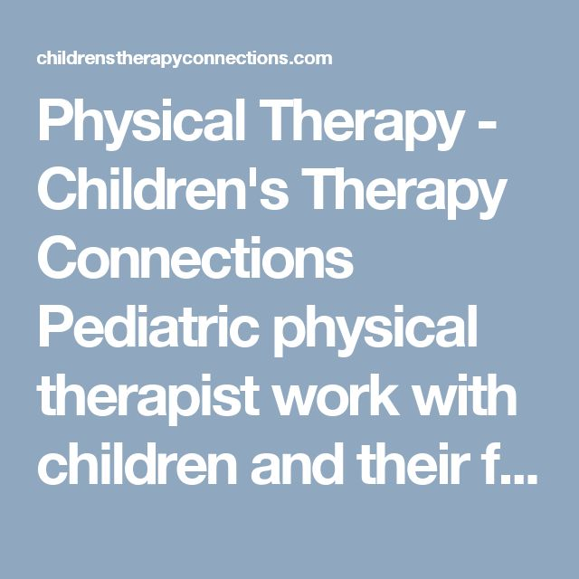 Physical Therapy - Children's Therapy Connections Pediatric physical therapist work with children and their families to assist each child in reaching their maximum potential to function independently