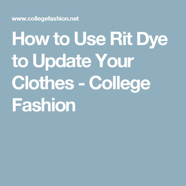 How to Use Rit Dye to Update Your Clothes - College Fashion