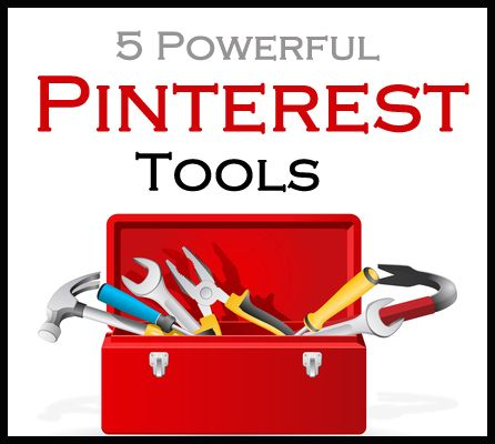 5 Powerful Pinterest Tools to Grow Your Business