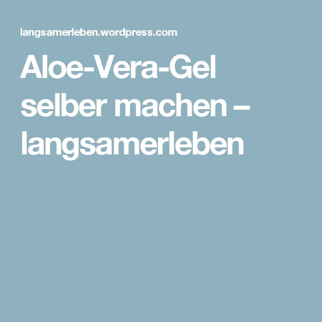 Aloe-Vera-Gel selber machen – langsamerleben
