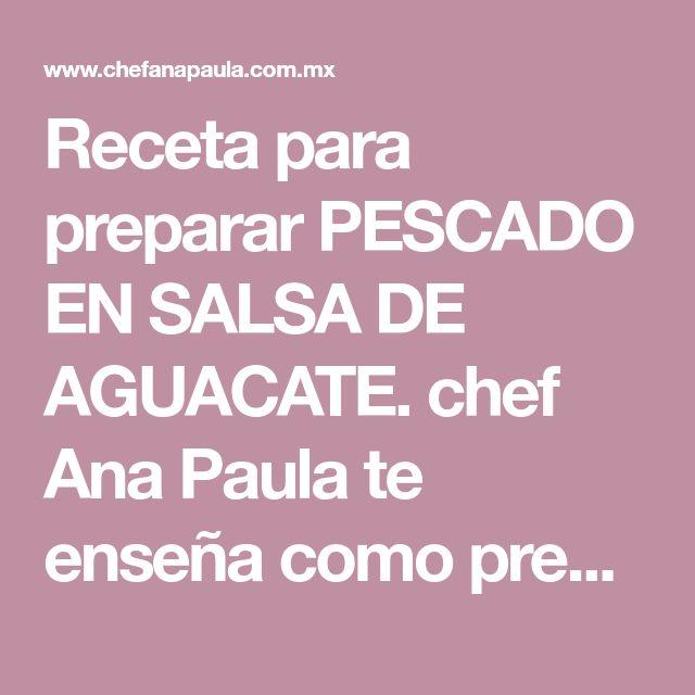 Receta para preparar PESCADO EN SALSA DE AGUACATE. chef Ana Paula te enseña como preparar PESCADO EN SALSA DE AGUACATE de manera fácil y rápida