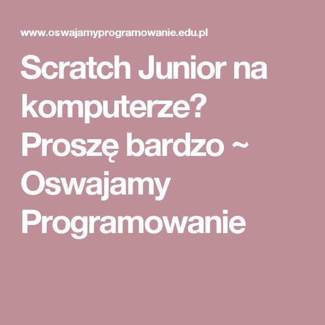 Scratch Junior na komputerze? Proszę bardzo ~ Oswajamy Programowanie