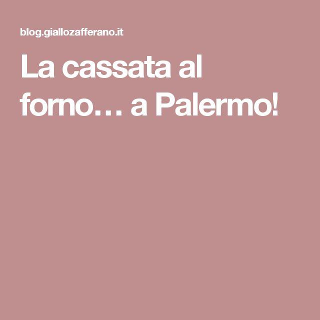 La cassata al forno… a Palermo!