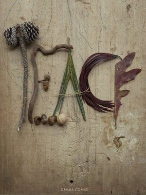 I like this idea, taking stuff found in nature to create a word.  I shall do this!!!!!!
