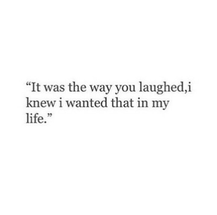 It was the way you laughed