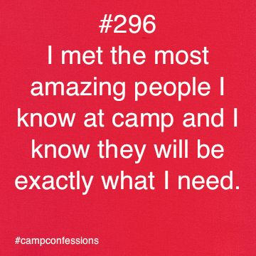 Camp friends will always be there for one another. We just have that kind of relationship