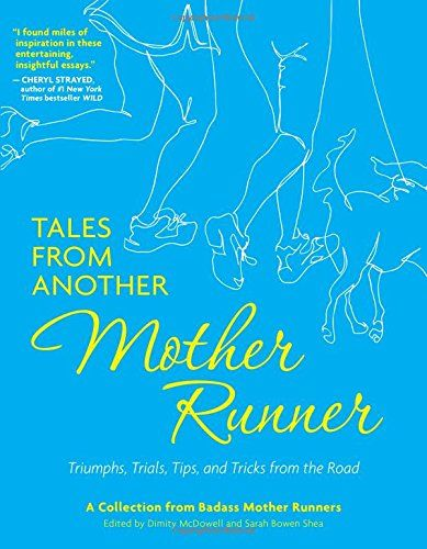 Tales from Another Mother Runner: Triumphs, Trials, Tips, and Tricks from the Road by Dimity McDowell http://www.amazon.com/dp/1449449905/ref=cm_sw_r_pi_dp_vnN8ub087PB7J