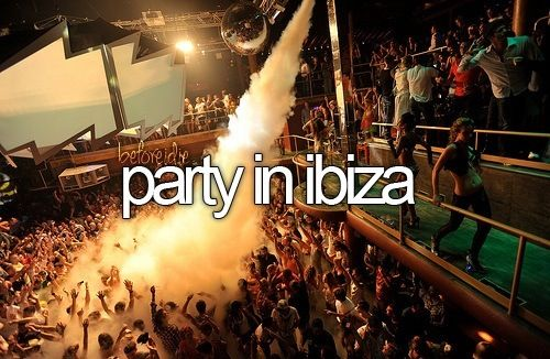 Bucket list- party in ibiza.