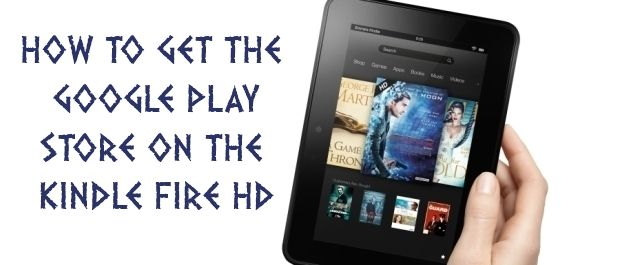 How to get the Google Play store on the Kindle Fire HD