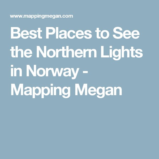 Best Places to See the Northern Lights in Norway - Mapping Megan