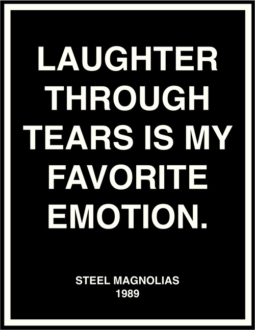 laughter through tears is my favorite emotion...@karentussing