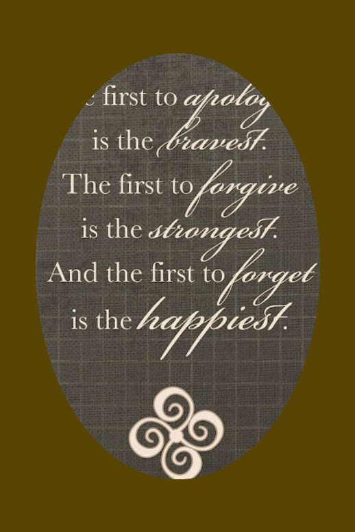 The first to apologize is the bravest. The first to forgive is the strongest. And the first to forget�is the happiest.