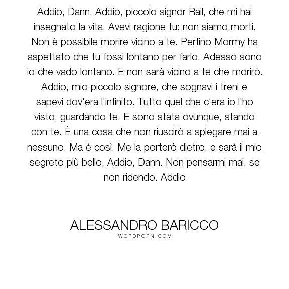 """Alessandro Baricco - """"Addio, Dann. Addio, piccolo signor Rail, che mi hai insegnato la vita. Avevi ragione..."""". death, goodbye, italian, farewell"""