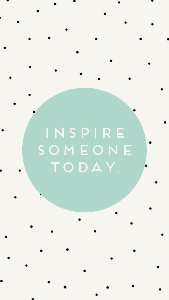 {inspire someone today} free iPhone background | ohnorachio!
