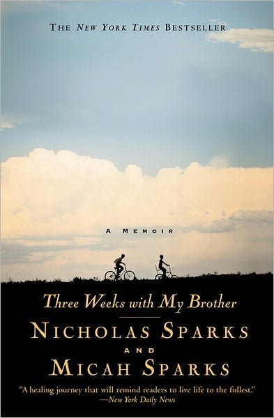 "Three Weeks with My Brother by Nickolas Sparks and Micah Sparks ""Narrated with irrepressible humor and rare candor, and including personal photographs, Three Weeks with my Brother reminds us to embrace life with all its uncertainties. . . and most of all, to cherish the joyful times, both small and momentous, and the wonderful people who make them possible."""
