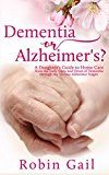 Dementia or Alzheimer's: A Daughter's Guide to Home Care from the Early Signs and Onset of Dementia through the Various Alzheimer Stages by Robin Gail (Author) #Kindle US #NewRelease #Parenting #Relationships #eBook #ad