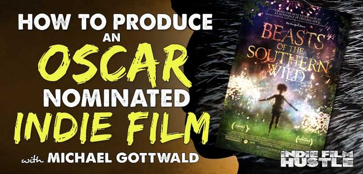 Michael Gottwald, Producing An Indie Film From The Grassroots Up, Oscar Nominated, BEAST OF THE SOUTHERN WILD, indie film, filmmaking, indie film hustle,