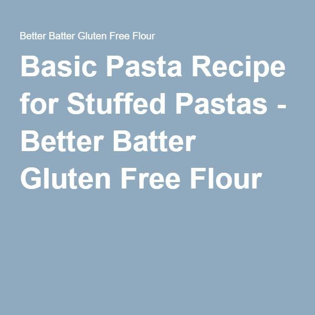 Basic Pasta Recipe for Stuffed Pastas - Better Batter Gluten Free Flour