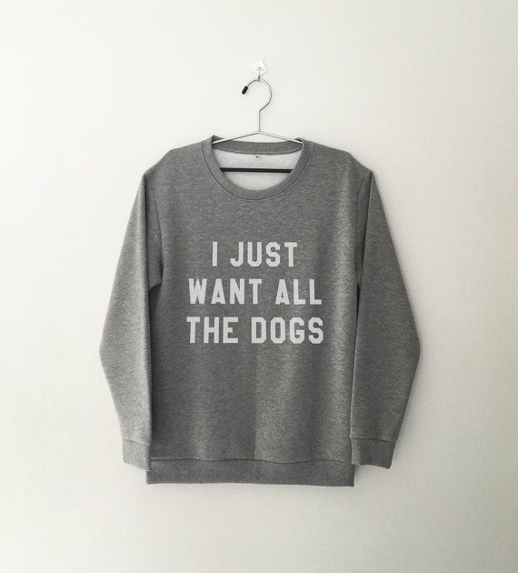 I just want all the dogs tumblr T-Shirt • Sweatshirt • Clothes Casual Outift for • teens • movies • girls • women • summer • fall • spring • winter • outfit ideas • hipster • dates • school • parties • Tumblr Teen Fashion Graphic Tee Shirt