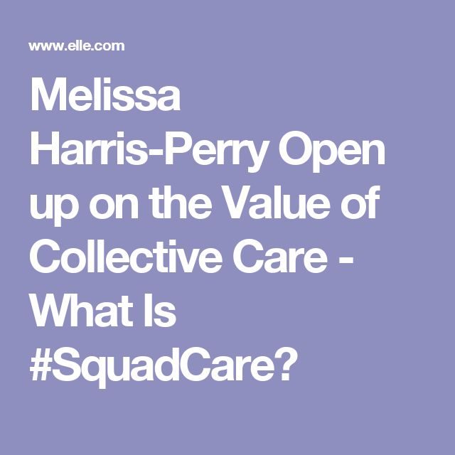 Melissa Harris-Perry Open up on the Value of Collective Care - What Is #SquadCare?