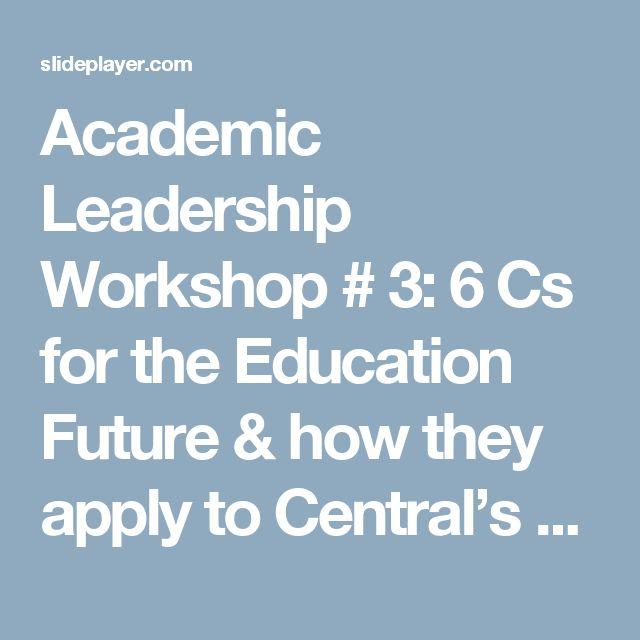 Academic Leadership Workshop # 3: 6 Cs for the Education Future & how they apply to Central's context? Mark A. Miller – Teacher in…