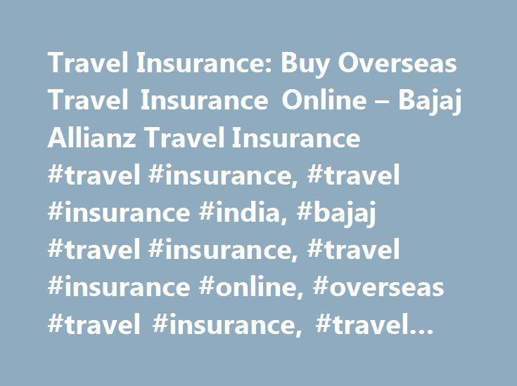 Travel Insurance: Buy Overseas Travel Insurance Online – Bajaj Allianz Travel Insurance #travel #insurance, #travel #insurance #india, #bajaj #travel #insurance, #travel #insurance #online, #overseas #travel #insurance, #travel #insurance #reviews http://swaziland.remmont.com/travel-insurance-buy-overseas-travel-insurance-online-bajaj-allianz-travel-insurance-travel-insurance-travel-insurance-india-bajaj-travel-insurance-travel-insurance-online-overseas/  # Travel Insurance Dear customer…