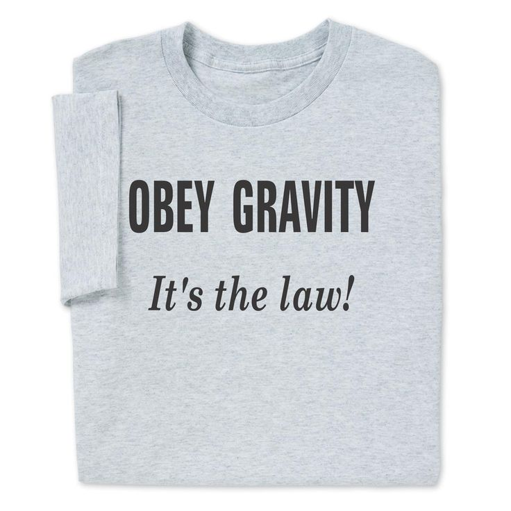 It is popular to wear shirts that say OBEY on them. You too can be cool and popular wearing this OBEY Gravity Law Science Physics T-shirt. You'll be mainstream and keeps your smarts! Find more good fun at CopmuterGear.com