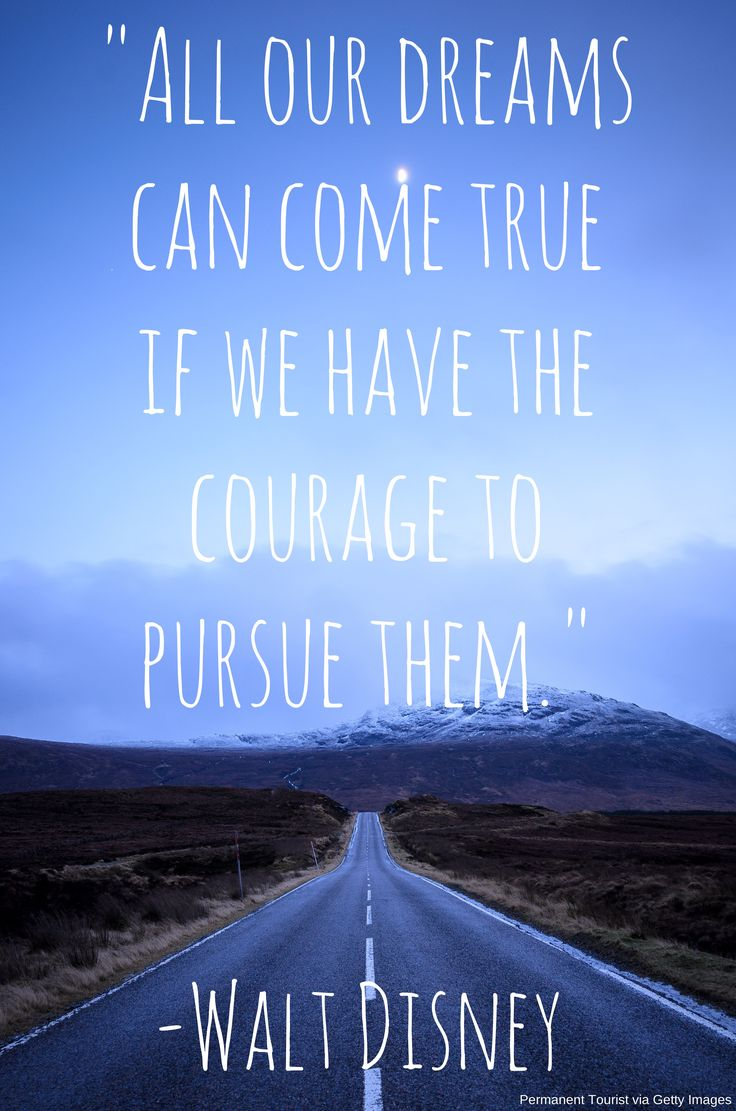 Beautiful quote by Walt Disney. All our dreams can come true if we have the courage to pursue them.
