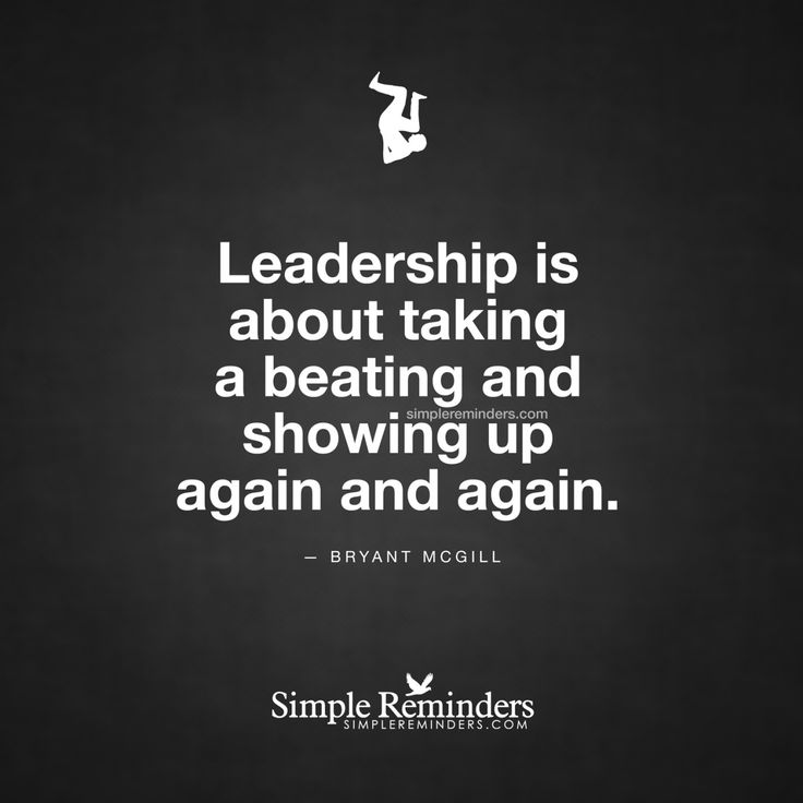 """""""Leadership is about taking a beating and showing up again and again."""" — Bryant McGill"""