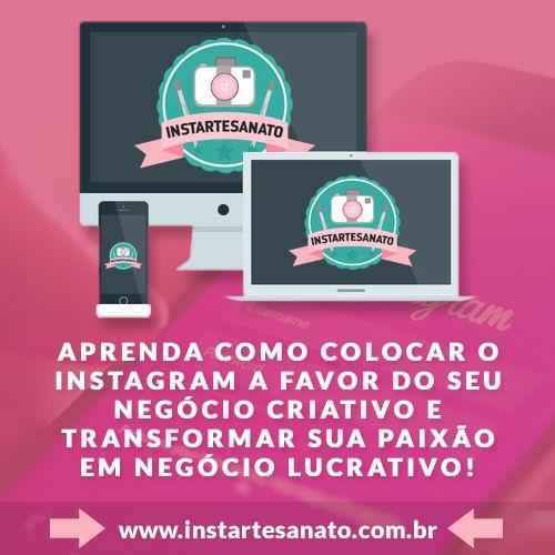 Instartesanato: Como colocar o Instagram a favor do seu negócio criativo e transformar sua paixão em negócio lucrativo!  http://instartesanato.com.br