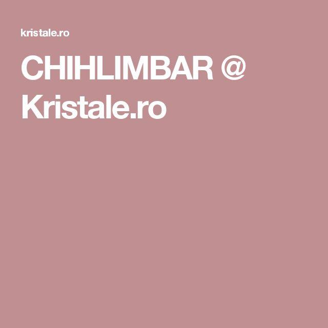 CHIHLIMBAR @ Kristale.ro