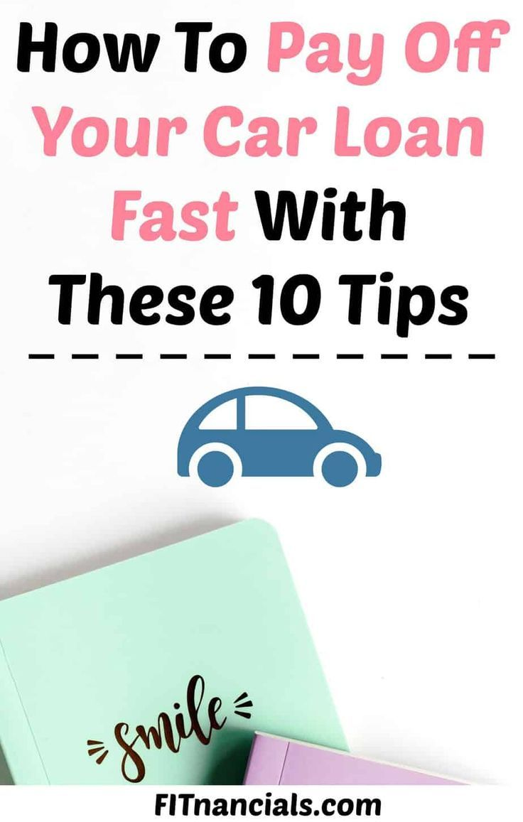 10 Ways To Pay Off Your Car Loan Fast Paying Off Car Loan Car Loans Loans For Bad Credit
