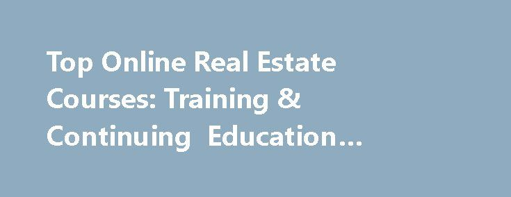Top Online Real Estate Courses: Training & Continuing Education #ocean #city #md #real #estate http://real-estate.remmont.com/top-online-real-estate-courses-training-continuing-education-ocean-city-md-real-estate/  #online real estate courses # Online Real Estate Courses Online Real Estate Courses at Accredited Schools Ranked by Excellence This course introduces the student to the contract management process from both buyer and seller perspectives, from pre-RFP planning, proposal…