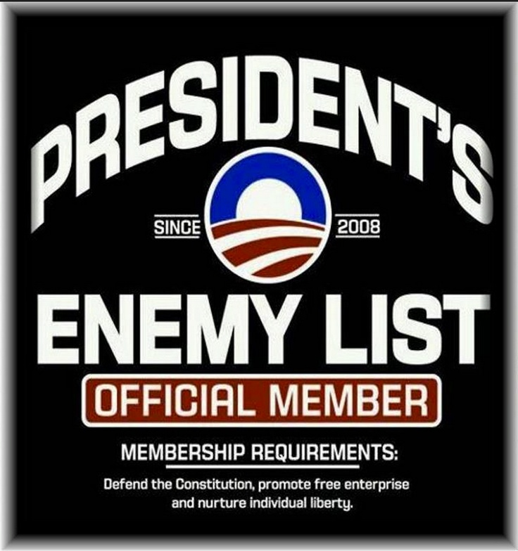 President's Enemy List - Membership Requirements: Defend the Constitution, promote free entrerprise and nurture individual liberty.  SIGN ME UP‼