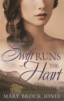SWIFT RUNS THE HEART BY MARY BROCK JONES