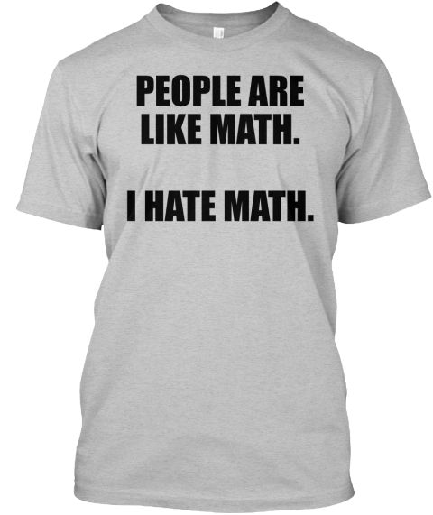 I hate Math. And people.
