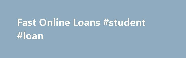 Fast Online Loans #student #loan http://loans.nef2.com/2017/05/28/fast-online-loans-student-loan/  #instant online loans # Fast Online Loan Quick, Fast, Flexible Loans Online Instant Approval Welcome to our quick, fast online loans recommendation website. We provide you with a platform to apply for a fast online loan through best recommended service…  Read more #StudentLoanFacts