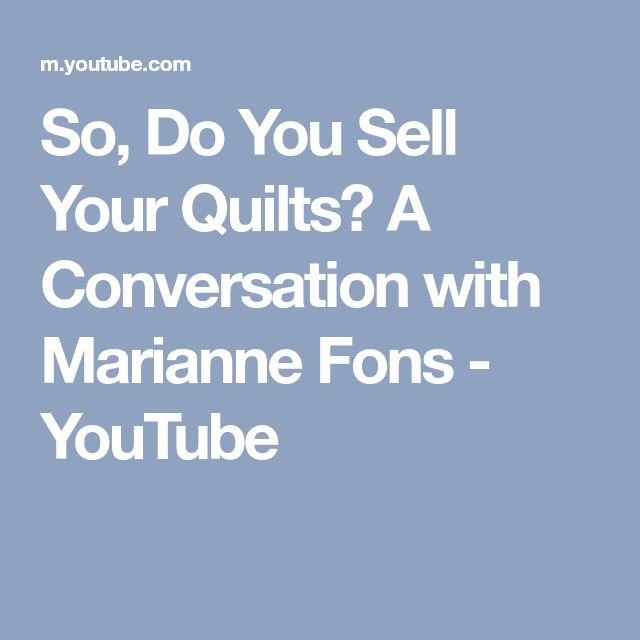 So, Do You Sell Your Quilts? A Conversation with Marianne Fons - YouTube