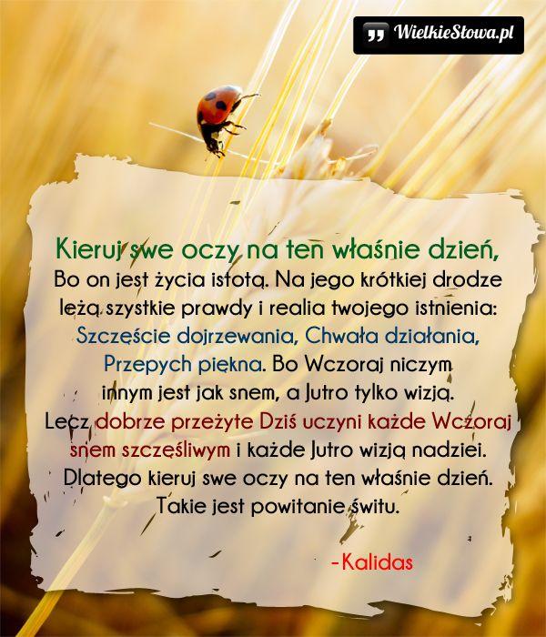 Kieruj swe oczy na ten właśnie dzień... #Kalidasa,  #Piękno, #Szczęście, #Życie