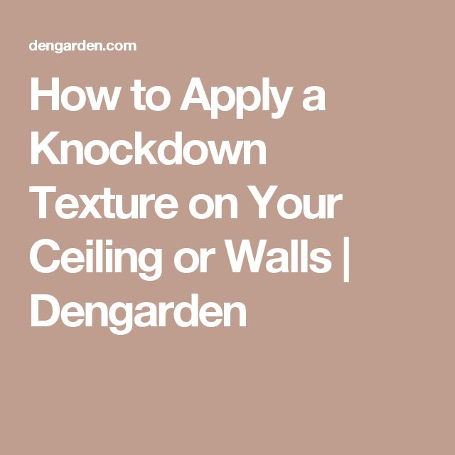 How to Apply a Knockdown Texture on Your Ceiling or Walls | Dengarden
