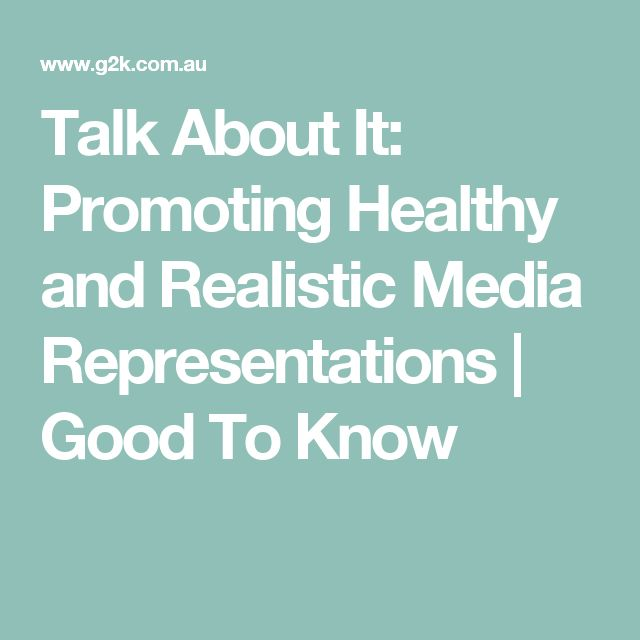Talk About It: Promoting Healthy and Realistic Media Representations | Good To Know