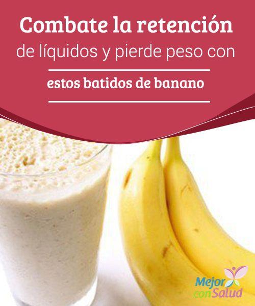 Combate la retención de líquidos y pierde peso con estos batidos de banano ¿Sabías que el plátano nos puede ayudar a acabar con la retención de líquidos? A pesar de su mala fama, se ha descubierto que, combinado con otros alimentos, puede acelerar el metabolismo