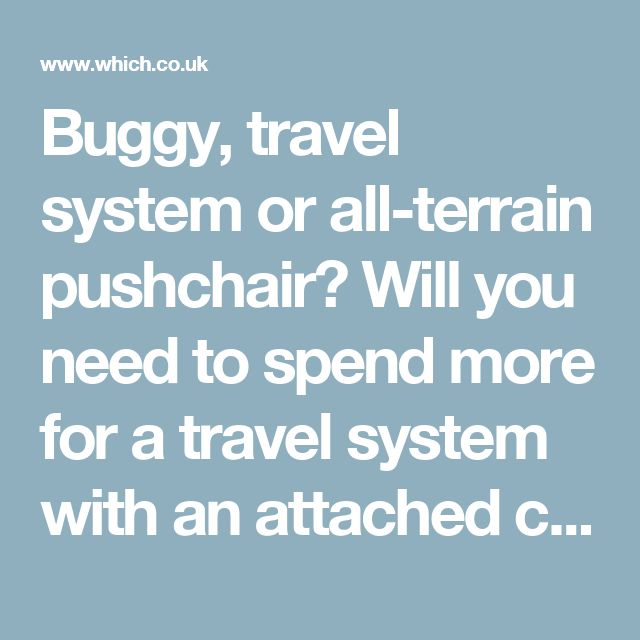 Buggy, travel system or all-terrain pushchair? Will you need to spend more for a travel system with an attached car seat, or will a simpler stroller be enough? How useful is an all-terrain pushchair? What kind of wheels will best suit your day to day activities, and what type of seat does your baby need?