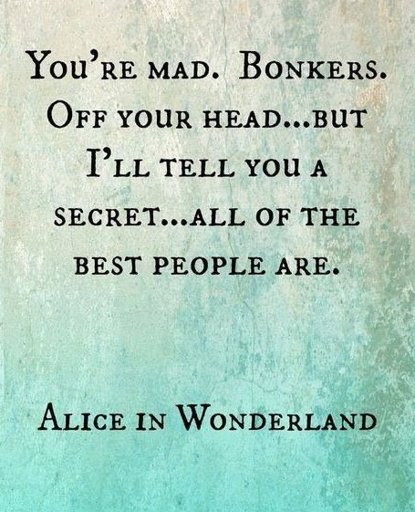 Alice In Wonderland. Disney Quotes..I completely agree with this poster!!!