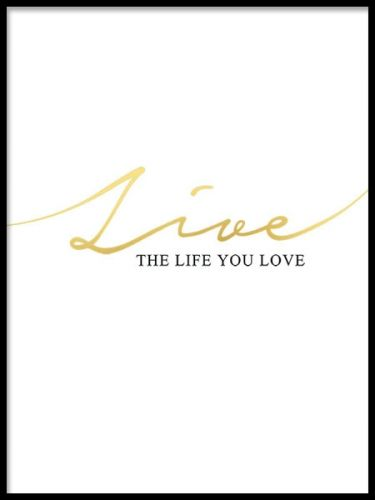 A stylish and beautiful gold poster with the text, Live the life you love, printed in gold foil. Goes beautifully together with our print Love the life you live, in the same style. Match together with our other art posters and prints for a personalized art gallery wall. Desenio.co.uk