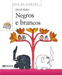 """""""NEGROS E BRANCOS""""   David Mckee. Xerais"""